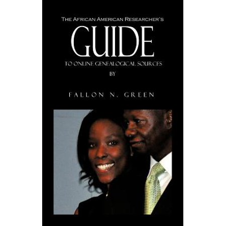 The African American Researcher's Guide to Online Genealogical Sources : From the Personal Notebook of Genealogist Fallon N. Green - City Of O Fallon Mo