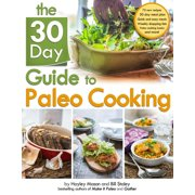 The 30 Day Guide to Paleo Cooking : Entire Month of Paleo Meals