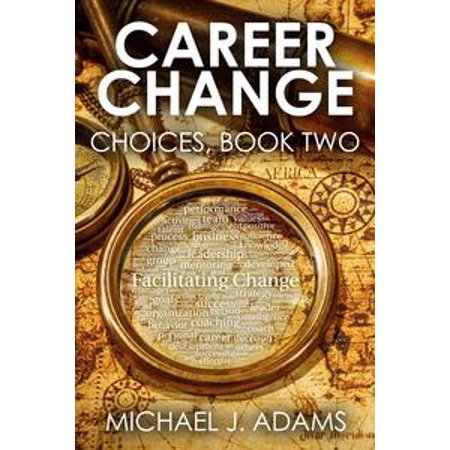 Career Change Choices, Book 2: Career Change at 30, 40 and 50 -
