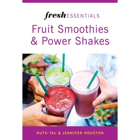 - Fresh Essentials: Fruit Smoothies And Power Shakes - eBook