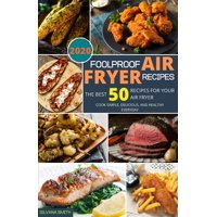 Foolproof Air Fryer Recipes: The Best 50 Recipes for Your Air Fryer. Cook Simple, Delicious, and Healthy Everyday (Paperback)