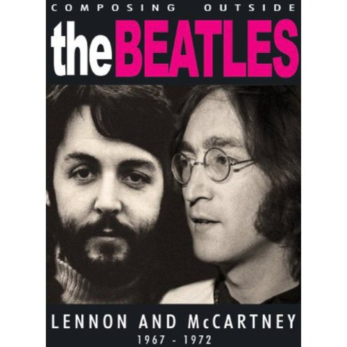 Composing Outside The Beatles: Lennon And McCartney 1967-1972 by