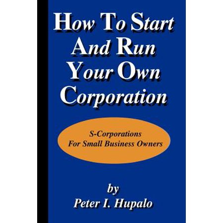 How to Start and Run Your Own Corporation ()