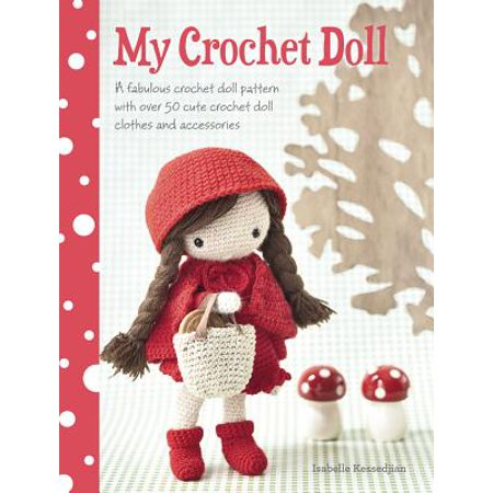 My Crochet Doll : A Fabulous Crochet Doll Pattern with Over 50 Cute Crochet Doll's Clothes and Accessories - Free Crochet Doll Patterns