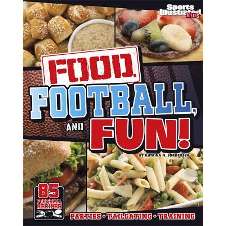 Food, Football, and Fun! : Sports Illustrated Kids' Football Recipes 1999 Sports Illustrated Autographs