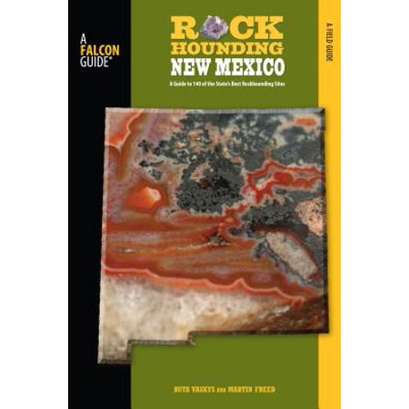 Rockhounding new mexico : a guide to 140 of the state's best rockhounding sites: 9780762743766