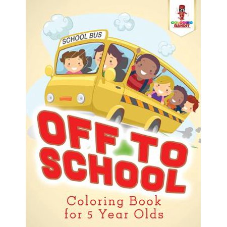 Off to School : Coloring Book for 5 Year Olds (Five Year Old Or Five Year Old)