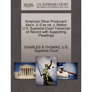 American Silver Producers' Ass'n, U S Ex Rel, V. Mellon U.S. Supreme Court Transcript of Record with Supporting Pleadings