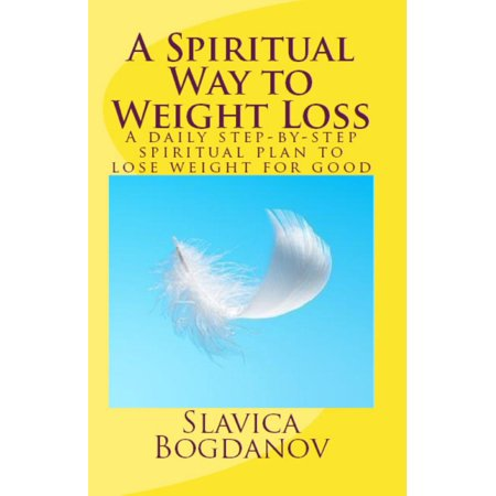 A Spiritual Way to Weight Loss: A daily planner for step-by-step spiritual plan to losing weight for good -