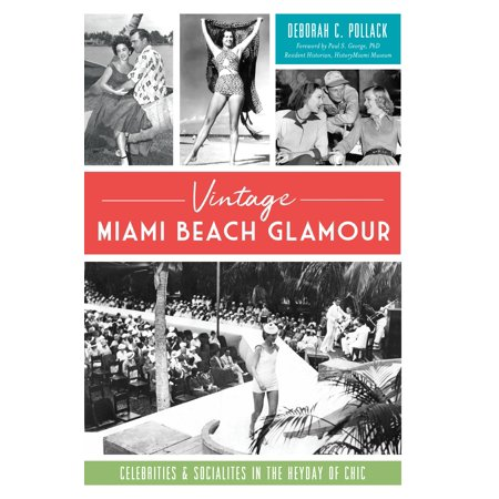 Vintage Miami Beach Glamour : Celebrities and Socialites in the Heyday of (Celebrity Beach Style)