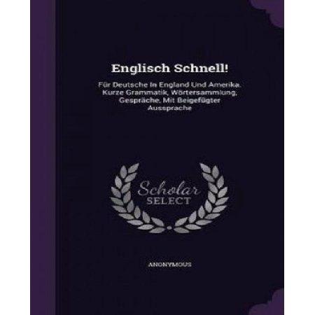 Englisch Schnell!: Fur Deutsche in England Und Amerika. Kurze Grammatik, Wortersammlung, Gesprache, Mit Beigefugter Aussprache - image 1 of 1
