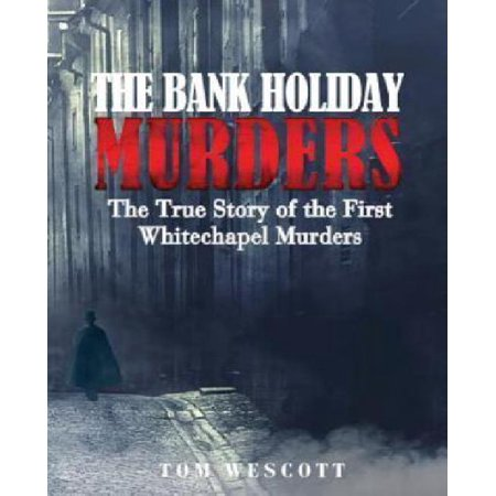 The Bank Holiday Murders  The True Story Of The First Whitechapel Murders