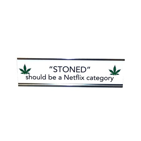 Aahs Engravings Novelty Desk Sign  Stoner Edition   Stoned Should Be A Netflix Category