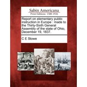 Report on Elementary Public Instruction in Europe : Made to the Thirty-Sixth General Assembly of the State of Ohio, December 19, 1837.