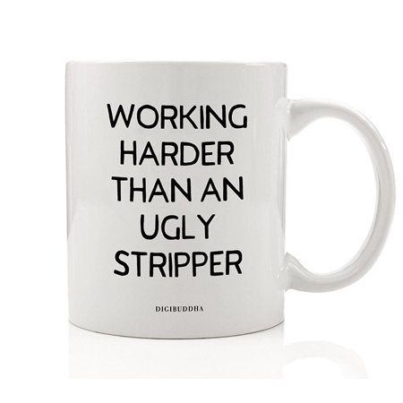 Working Harder Than An Ugly Stripper Coffee Mug Fun Sarcastic Christmas Birthday Gift to Tireless Hard Worker with Sense of Humor Family Friend Office Coworker 11 oz Ceramic Tea Cup Digibuddha DM0676