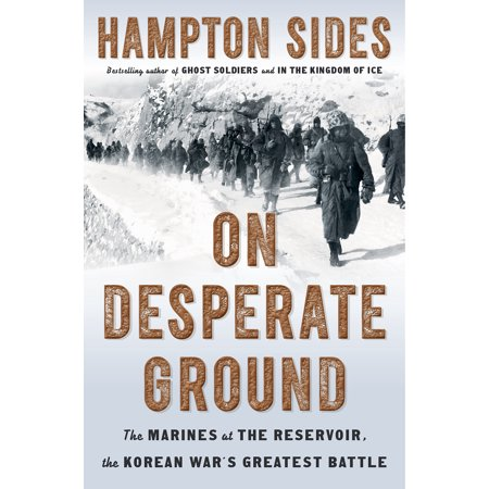 On Desperate Ground : The Marines at The Reservoir, the Korean War's Greatest