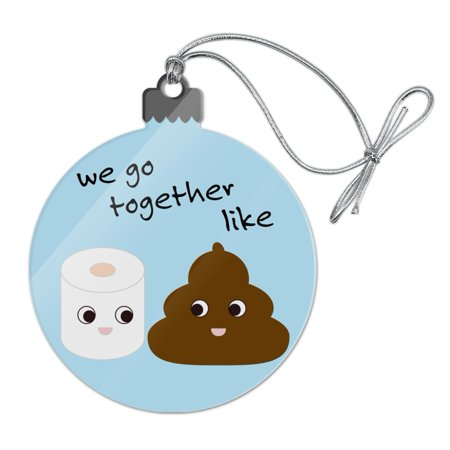 Toilet Paper and Poop We Go Together Like Funny Emoji Friends Acrylic Christmas Tree Holiday Ornament - We Go Together Like
