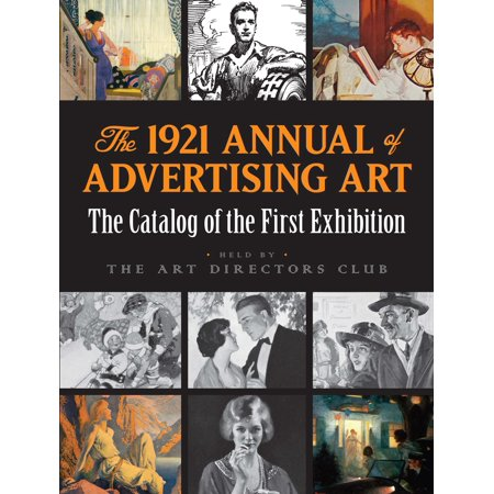 The 1921 Annual of Advertising Art : The Catalog of the First Exhibition Held by the Art Directors