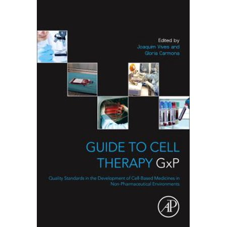 Guide To Cell Therapy Gxp  Quality Standards In The Development Of Cell Based Medicines In Non Pharmaceutical Environments