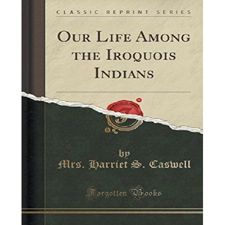Our Life Among The Iroquois Indians  Classic Reprint
