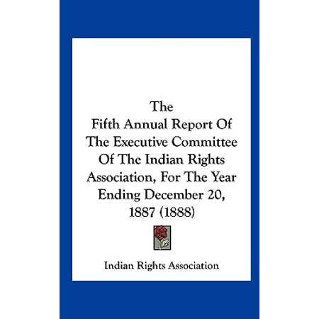 The Fifth Annual Report of the Executive Committee of the Indian Rights Association, for the Year Ending December 20, 1887 (The Fifth Annual End Of The World Tour)
