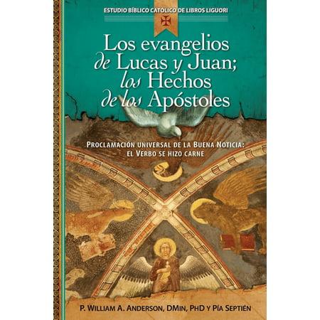 Los Evangelios de Lucas Y Juan; Los Hechos de Los Ap�stoles : Proclamaci�n Universal de la Buena Noticia: El Verbo Se Hizo