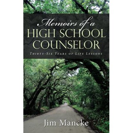 Memoirs of a High School Counselor : Thirty-Six Years of Life (Six Word Memoir Lesson Plan High School)