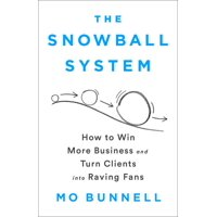 The Snowball System : How to Win More Business and Turn Clients into Raving Fans