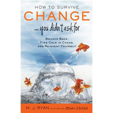 How to Survive Change . . . You Didn't Ask for : Bounce Back, Find Calm in Chaos, and Reinvent