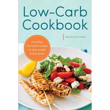 Low Carb Cookbook : Everyday Low Carb Recipes to Lose Weight & Feel Great