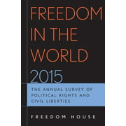 Freedom in the World: Freedom in the World 2015: The Annual Survey of Political Rights and Civil Liberties (Hardcover)