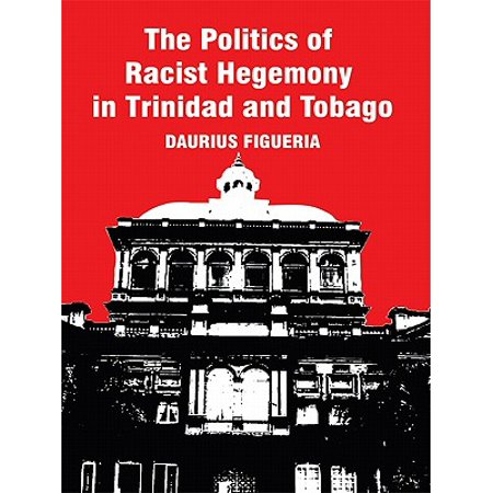 The Politics of Racist Hegemony in Trinidad and Tobago - (Secondary School Curriculum In Trinidad And Tobago)