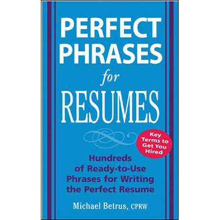 Perfect Phrases For Resumes  Hundreds Of Ready To Use Phrases To Write The Perfect Resume