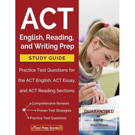 ACT English, Reading, and Writing Prep Study Guide & Practice Test Questions for the ACT English, ACT Essay, and ACT Reading