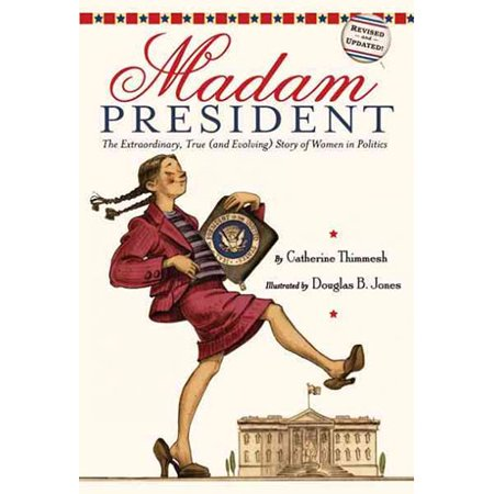 Madam President  The Extraordinary  True And Evolving Story Of Women In Politics