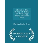 Christ in the Poetry of Today : An Anthology from American Poets - Scholar's Choice Edition