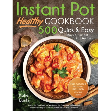 Instant Pot Cookbook: Healthy 500 Quick & Easy Days of Instant Pot Recipes: Instant Pot Cookbook for Two: Instant Pot Cookbook for Beginners: Instant Pot Recipe Cookbook: Instant Pot Pressure Cookbook