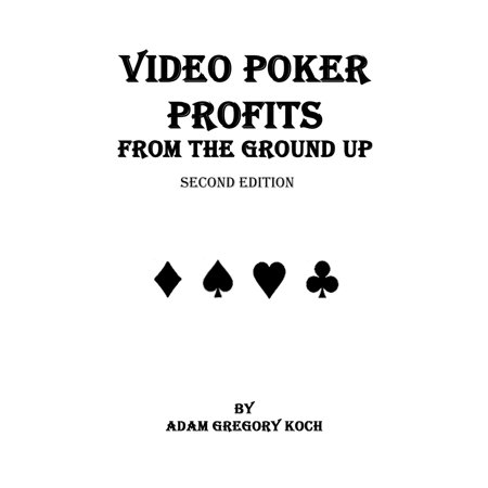 Video Poker Profits From The Ground Up - eBook (Video Poker Touch Screen)