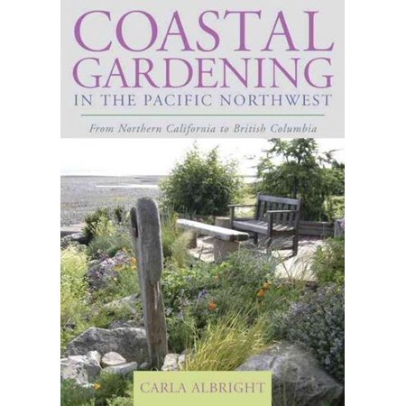 Coastal Gardening In The Pacific Northwest  From Northern California To British Columbia