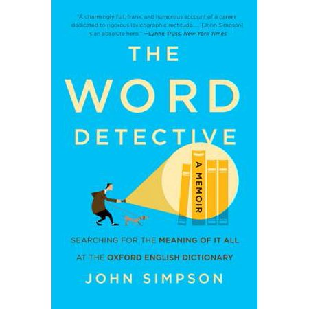 The Word Detective : Searching for the Meaning of It All at the Oxford English (Very Bad Words In English With Meaning)