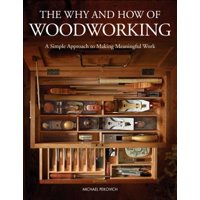 The Why & How of Woodworking : A Simple Approach to Making Meaningful Work