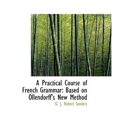 A Practical Course of French Grammar: Based on Ollendorff's New Method - image 1 of 1