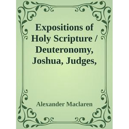 Expositions of Holy Scripture / Deuteronomy, Joshua, Judges, Ruth, and First Book of Samuel, Second Samuel, First Kings, and Second Kings chapters I to VII - eBook
