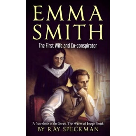 Emma Smith, The First Wife And Co-Conspirator, a Novelette in the Series, The Wives of Joseph Smith - (Co Parenting With A Controlling Ex Wife)