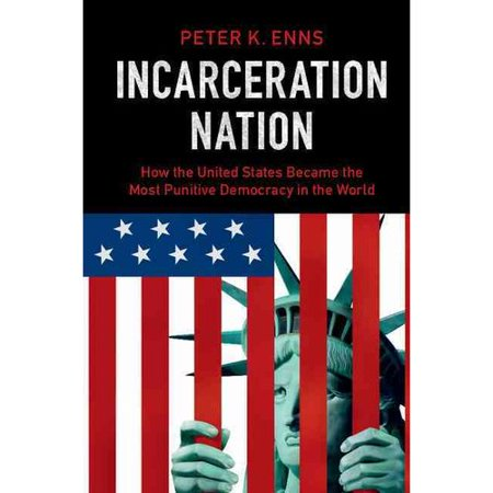 Incarceration Nation: How the United States Became the Most Punitive Democracy in the World
