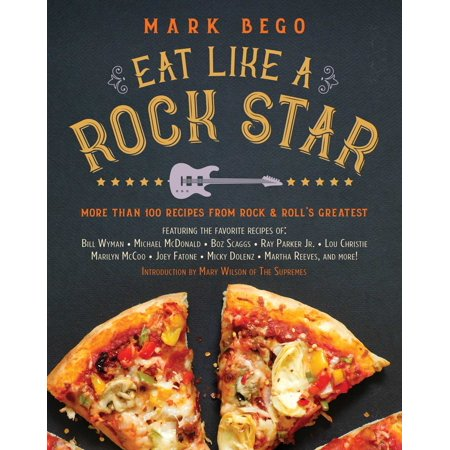 Eat Like a Rock Star : More Than 100 Recipes from Rock 'n' Roll's