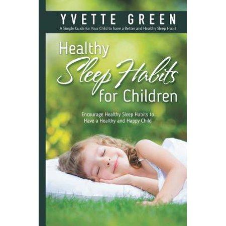 Healthy Sleep Habits for Children : Encourage Healthy Sleep Habits to Have a Healthy and Happy - Encourage Healthy