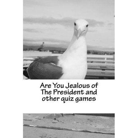 Are You Jealous Of The President And Other Quiz Games  Your Answers Say Whether Youre Jealous Of The President Or Not