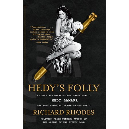 Hedy's Folly : The Life and Breakthrough Inventions of Hedy Lamarr, the Most Beautiful Woman in the