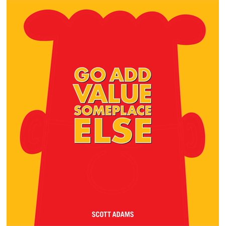 Go Add Value Someplace Else : A Dilbert Book (Reading Gives Us Someplace To Go Quote)